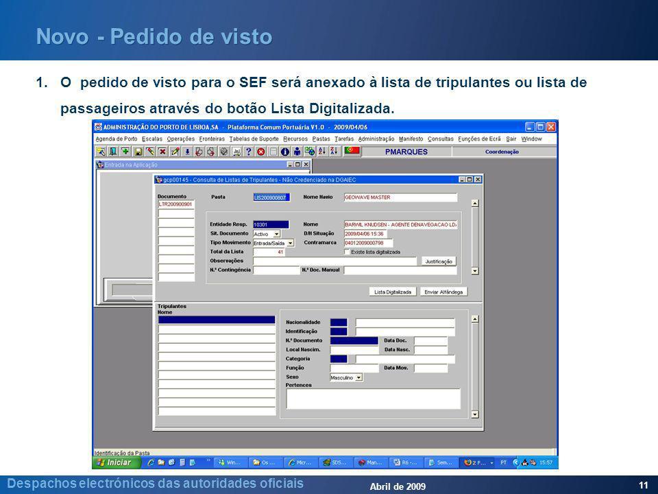 Abril de 2009 11 Despachos electrónicos das autoridades oficiais Novo - Pedido de visto 1.O pedido de visto para o SEF será anexado à lista de tripulantes ou lista de passageiros através do botão Lista Digitalizada.