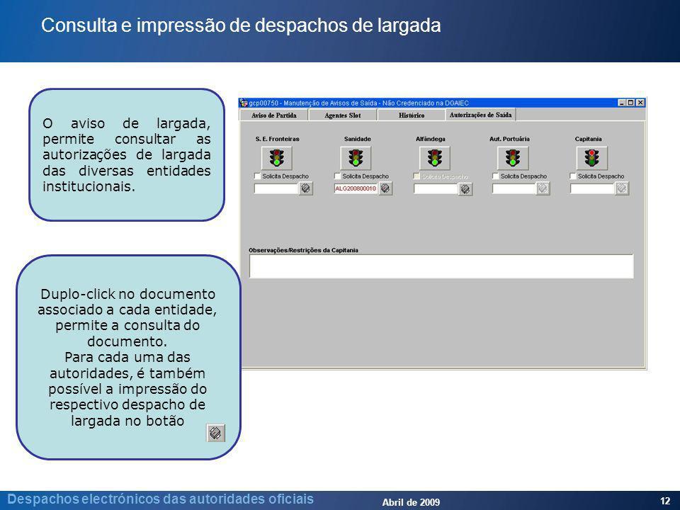 Abril de 2009 12 Despachos electrónicos das autoridades oficiais Duplo-click no documento associado a cada entidade, permite a consulta do documento.