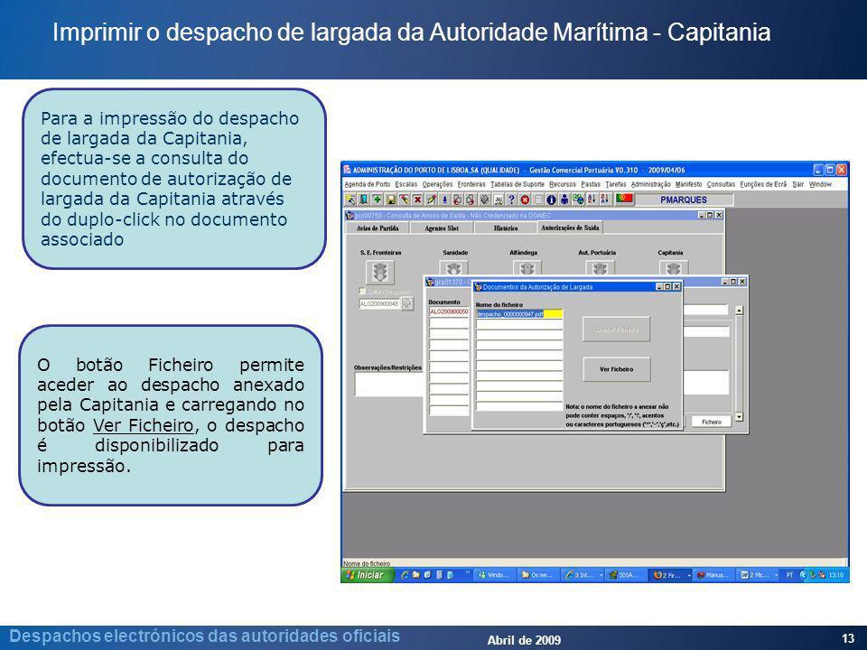Abril de 2009 13 Despachos electrónicos das autoridades oficiais Para a impressão do despacho de largada da Capitania, efectua-se a consulta do docume