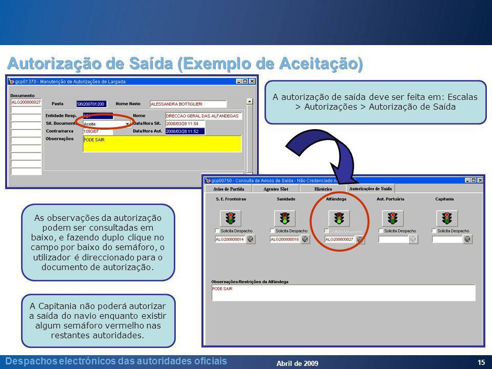 Abril de 2009 15 Despachos electrónicos das autoridades oficiais Autorização de Saída (Exemplo de Aceitação) A autorização de saída deve ser feita em:
