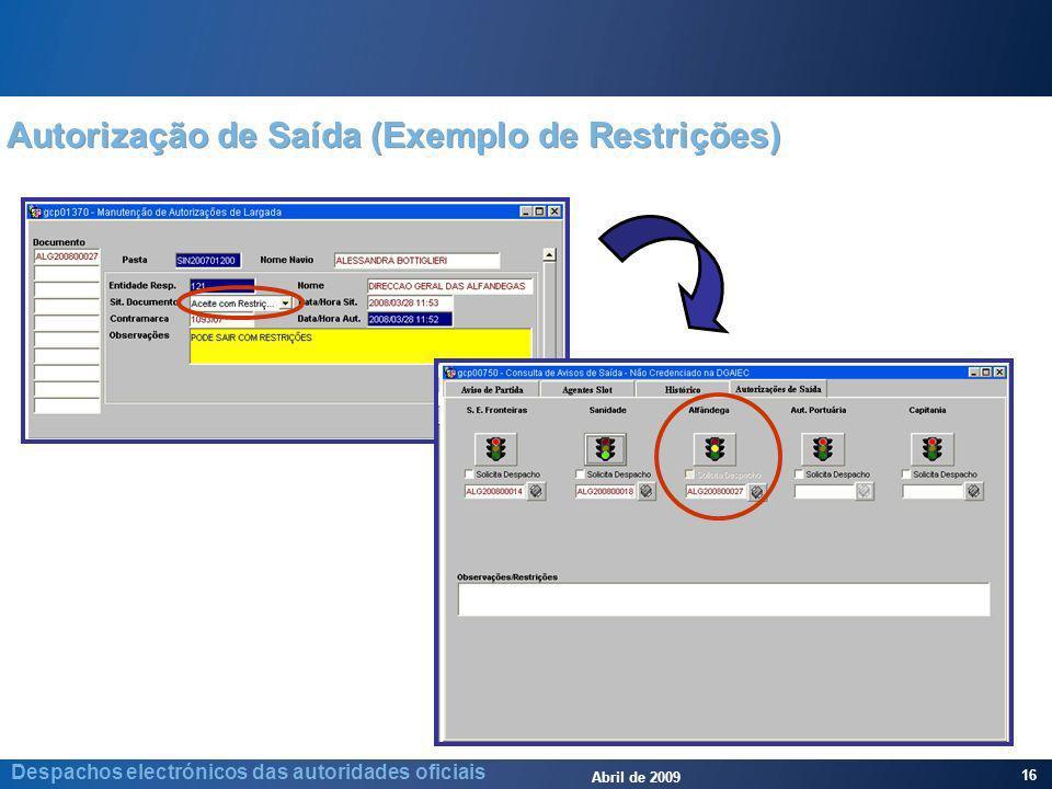 Abril de 2009 16 Despachos electrónicos das autoridades oficiais Autorização de Saída (Exemplo de Restrições)
