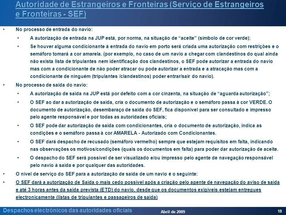 Abril de 2009 18 Despachos electrónicos das autoridades oficiais Autoridade de Estrangeiros e Fronteiras (Serviço de Estrangeiros e Fronteiras - SEF)