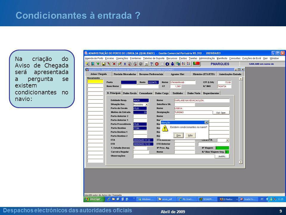 Abril de 2009 9 Despachos electrónicos das autoridades oficiais Condicionantes à entrada ? Na criação do Aviso de Chegada será apresentada a pergunta