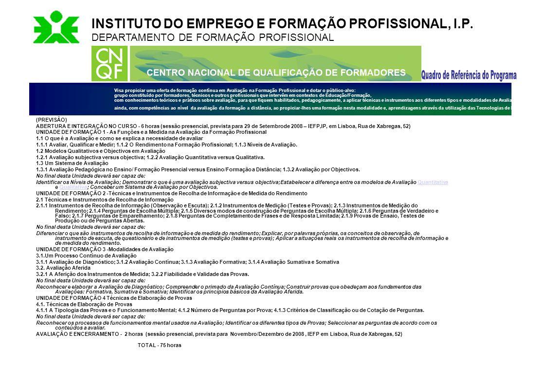INSTITUTO DO EMPREGO E FORMAÇÃO PROFISSIONAL, I.P. DEPARTAMENTO DE FORMAÇÃO PROFISSIONAL Visa propiciar uma oferta de formação contínua em Avaliação n