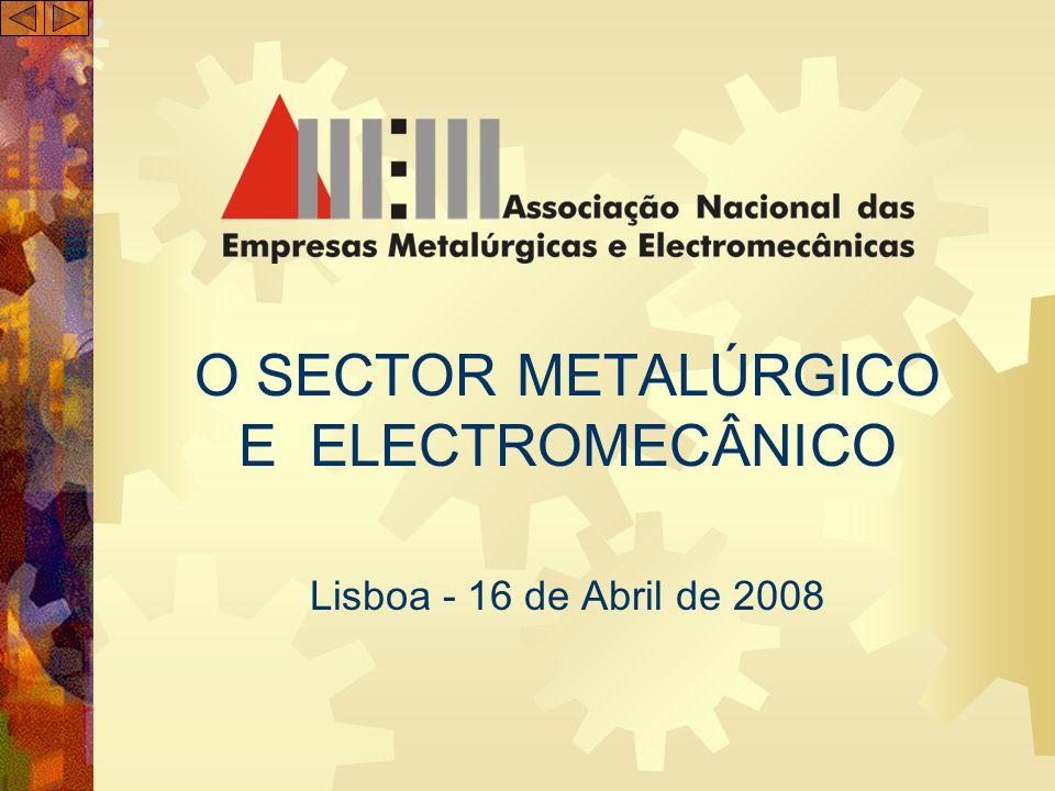 O SECTOR METALÚRGICO E ELECTROMECÂNICO Lisboa - 16 de Abril de 2008