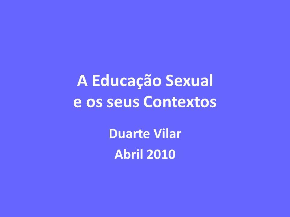 A Educação Sexual e os seus Contextos Duarte Vilar Abril 2010