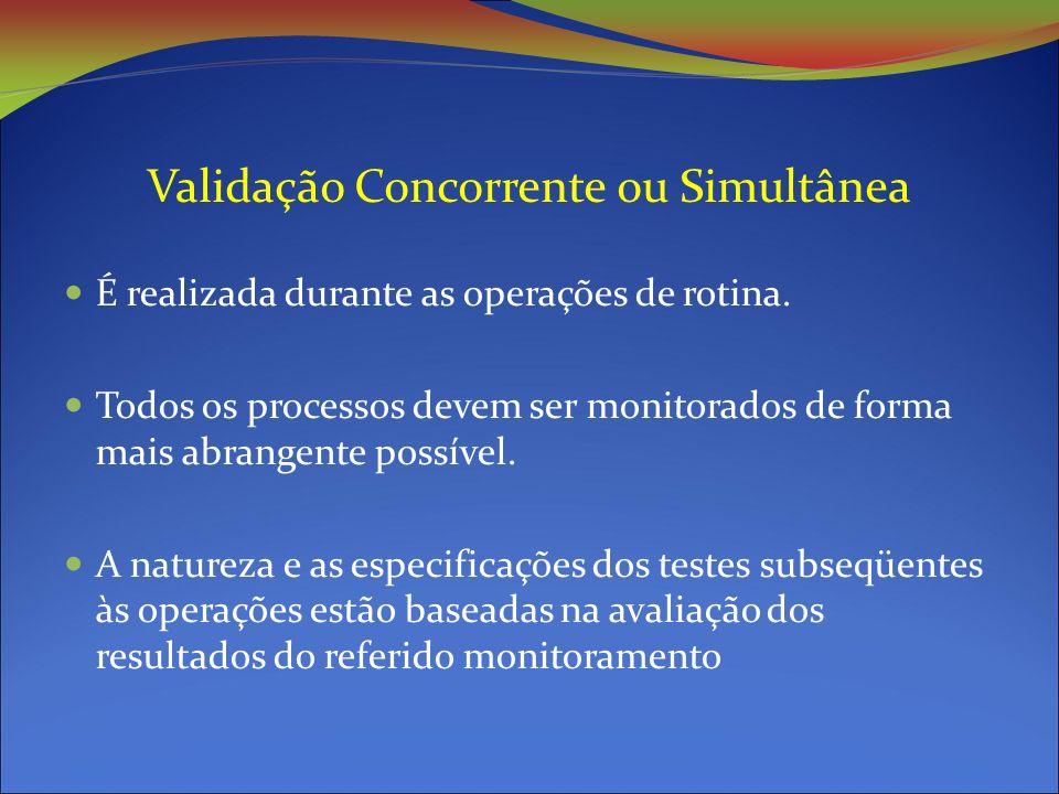 Validação Concorrente ou Simultânea É realizada durante as operações de rotina.