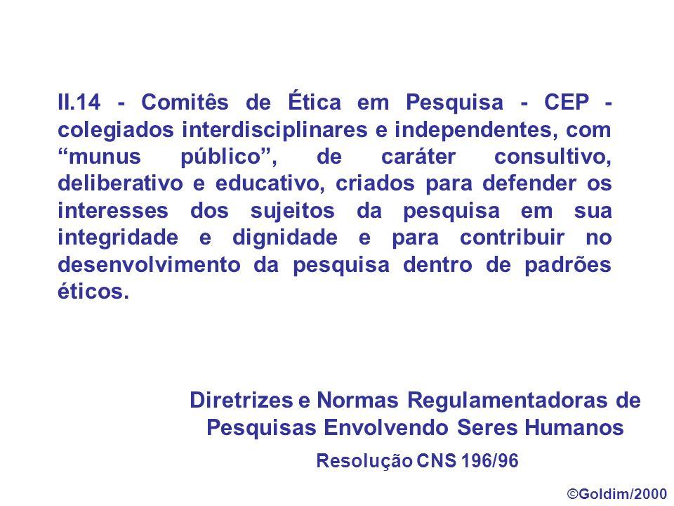 Resolução CNS 196/96 substituiu a Resolução 01/88 Diretrizes do CIOMS Declaração de Helsinki VI Good Clinical Practice - ICH Boas Práticas Clínicas - MERCOSUL Comitê de Ética em Pesquisa ©Goldim/2000