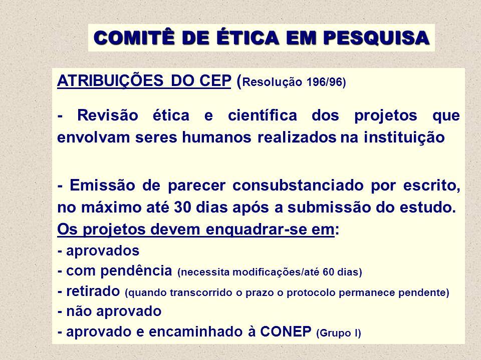 COMITÊ DE ÉTICA EM PESQUISA ATRIBUIÇÕES DO CEP ( Resolução 196/96) - Revisão ética e científica dos projetos que envolvam seres humanos realizados na