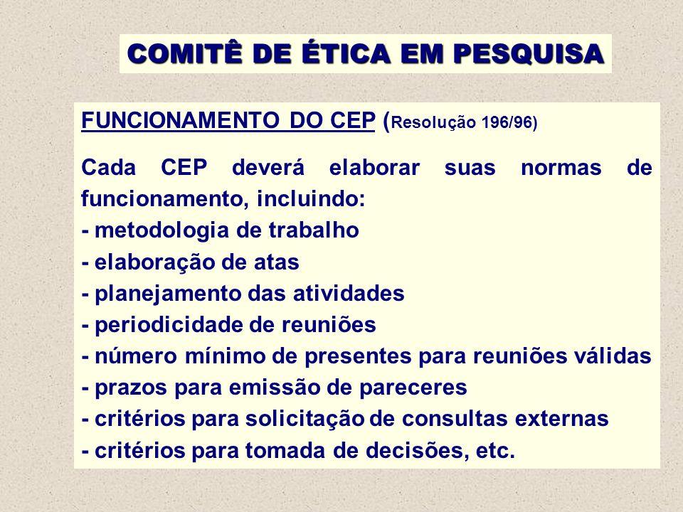 COMITÊ DE ÉTICA EM PESQUISA FUNCIONAMENTO DO CEP ( Resolução 196/96) Cada CEP deverá elaborar suas normas de funcionamento, incluindo: - metodologia d