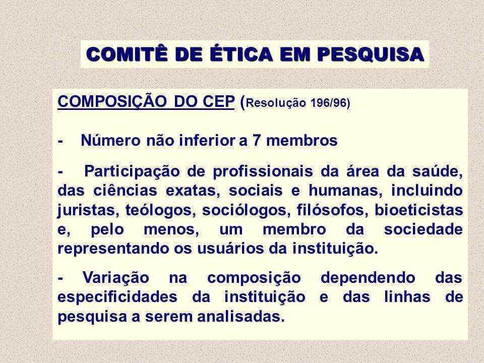 COMITÊ DE ÉTICA EM PESQUISA COMPOSIÇÃO DO CEP ( Resolução 196/96) - Número não inferior a 7 membros - Participação de profissionais da área da saúde,