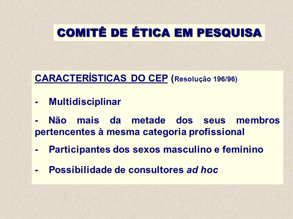 COMITÊ DE ÉTICA EM PESQUISA CARACTERÍSTICAS DO CEP ( Resolução 196/96) - Multidisciplinar - Não mais da metade dos seus membros pertencentes à mesma c
