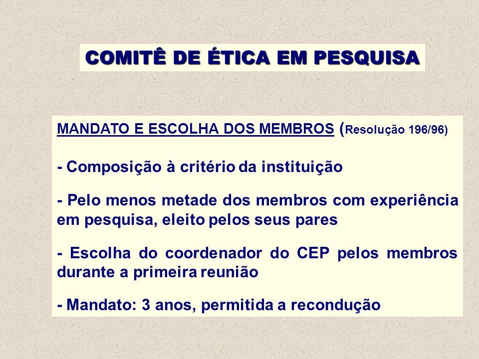 COMITÊ DE ÉTICA EM PESQUISA MANDATO E ESCOLHA DOS MEMBROS ( Resolução 196/96) - Composição à critério da instituição - Pelo menos metade dos membros c