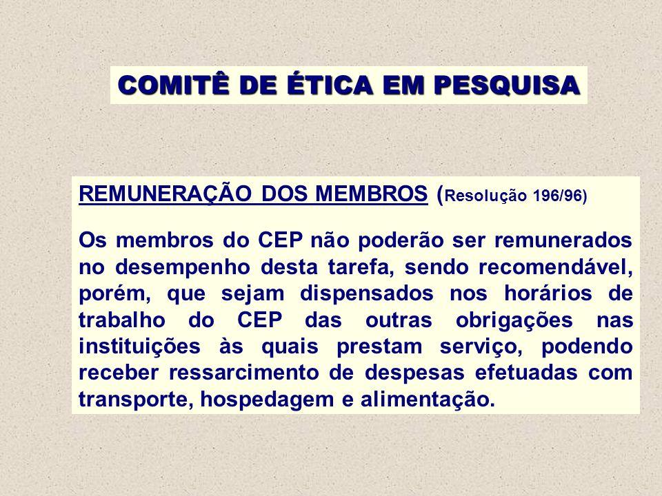 COMITÊ DE ÉTICA EM PESQUISA REMUNERAÇÃO DOS MEMBROS ( Resolução 196/96) Os membros do CEP não poderão ser remunerados no desempenho desta tarefa, send