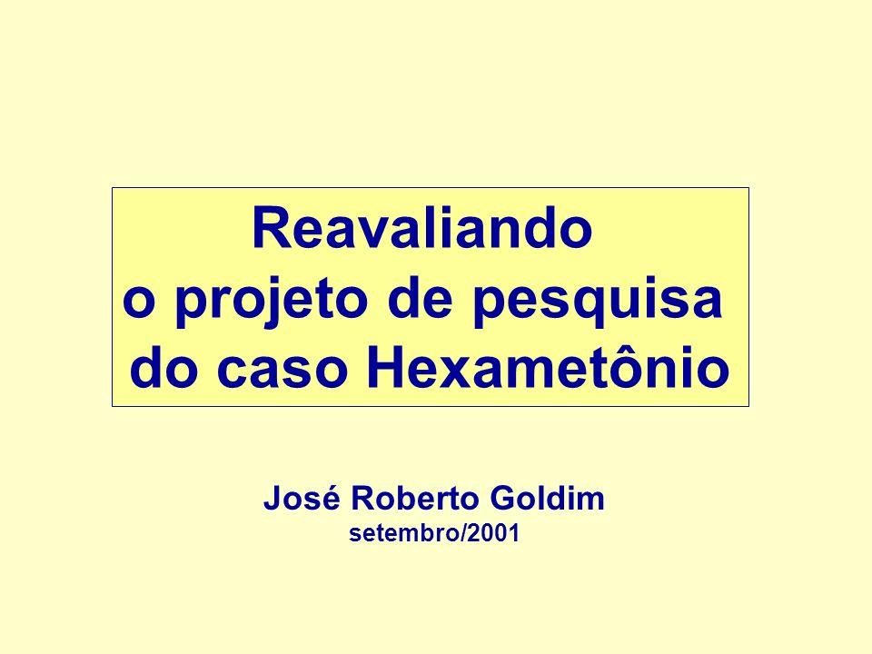 Reavaliando o projeto de pesquisa do caso Hexametônio José Roberto Goldim setembro/2001