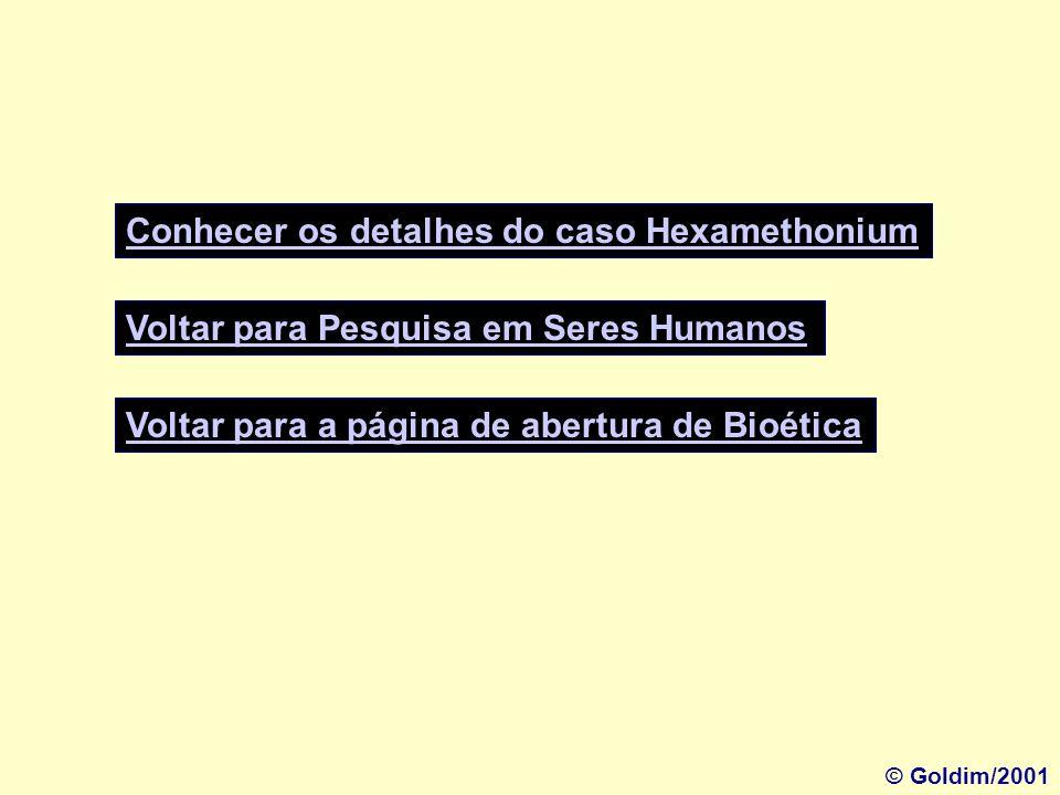 Voltar para a página de abertura de Bioética Conhecer os detalhes do caso Hexamethonium Voltar para Pesquisa em Seres Humanos © Goldim/2001