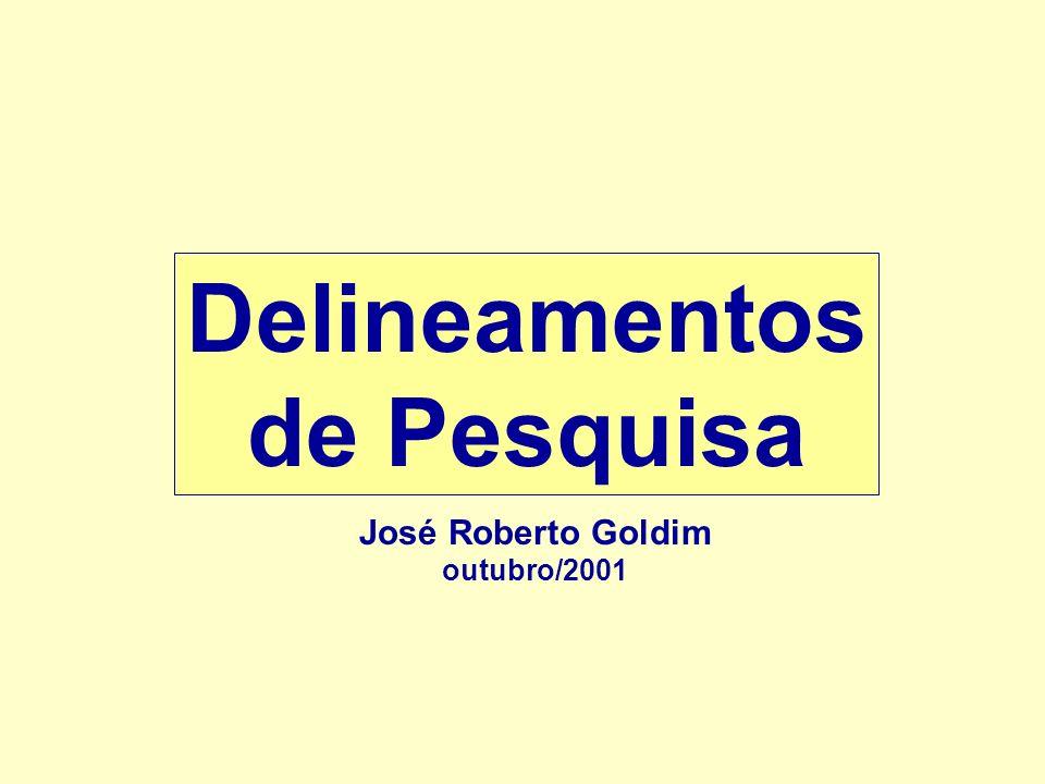 Delineamentos de Pesquisa José Roberto Goldim outubro/2001