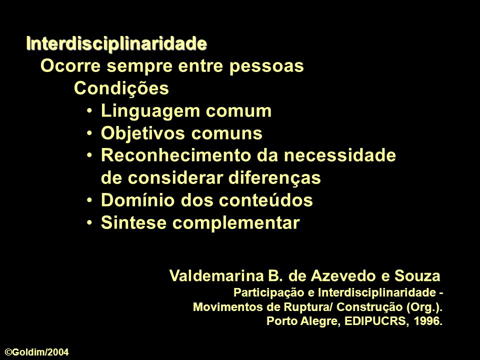 Valdemarina B. de Azevedo e Souza Participação e Interdisciplinaridade - Movimentos de Ruptura/ Construção (Org.). Porto Alegre, EDIPUCRS, 1996. Inter