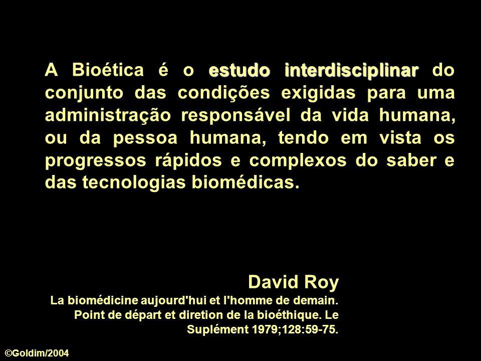 estudo interdisciplinar A Bioética é o estudo interdisciplinar do conjunto das condições exigidas para uma administração responsável da vida humana, o