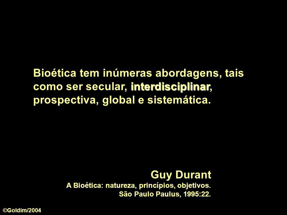 interdisciplinar Bioética tem inúmeras abordagens, tais como ser secular, interdisciplinar, prospectiva, global e sistemática. Guy Durant A Bioética: