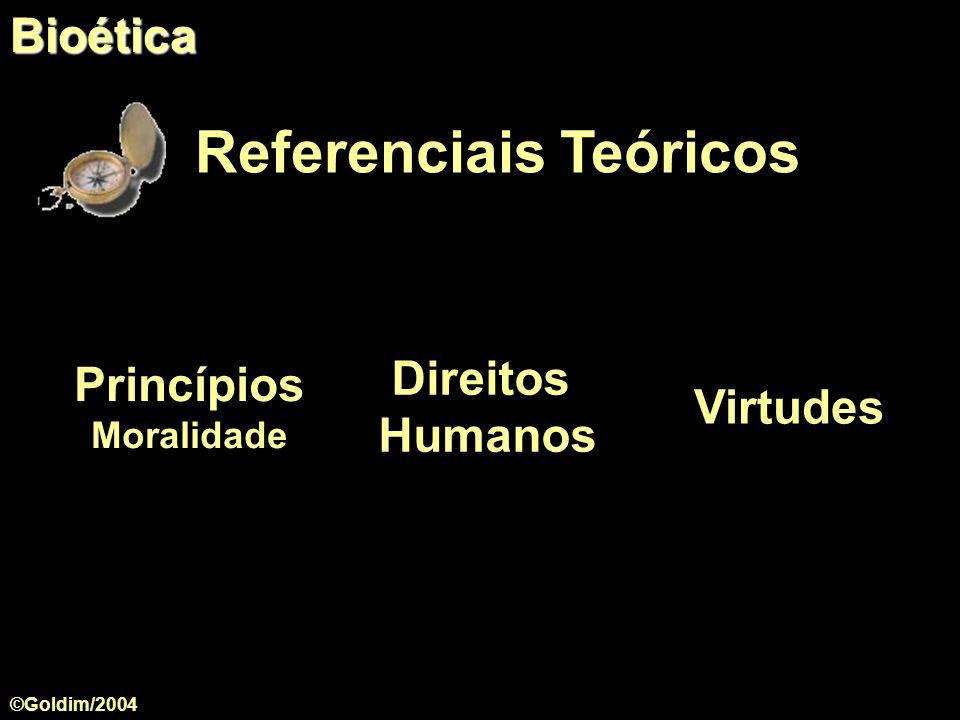 Princípios Moralidade Referenciais Teóricos Direitos Humanos VirtudesBioética ©Goldim/2004