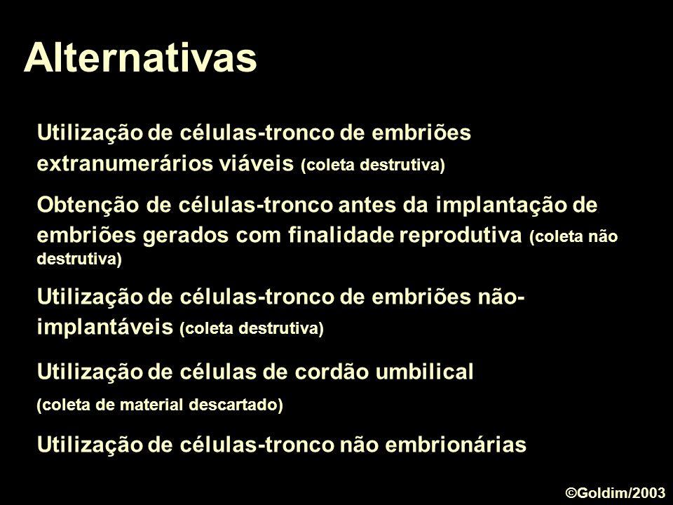 Alternativas Utilização de células-tronco de embriões extranumerários viáveis (coleta destrutiva) Obtenção de células-tronco antes da implantação de e