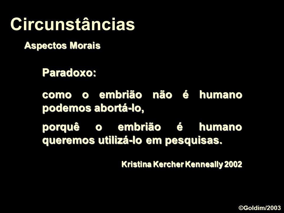 Circunstâncias Paradoxo: como o embrião não é humano podemos abortá-lo, porquê o embrião é humano queremos utilizá-lo em pesquisas. Kristina Kercher K