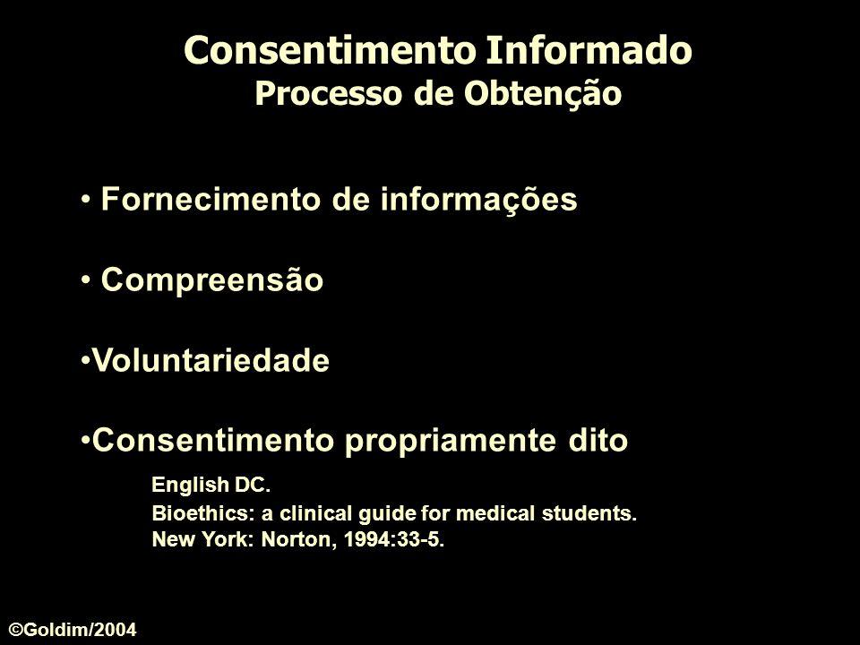 Consentimento Informado Processo de Obtenção Fornecimento de informações Compreensão Voluntariedade Consentimento propriamente dito English DC. Bioeth