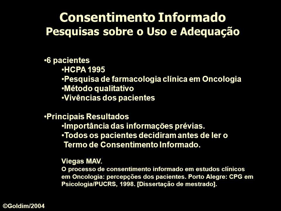 Consentimento Informado Pesquisas sobre o Uso e Adequação 6 pacientes HCPA 1995 Pesquisa de farmacologia clínica em Oncologia Método qualitativo Vivên