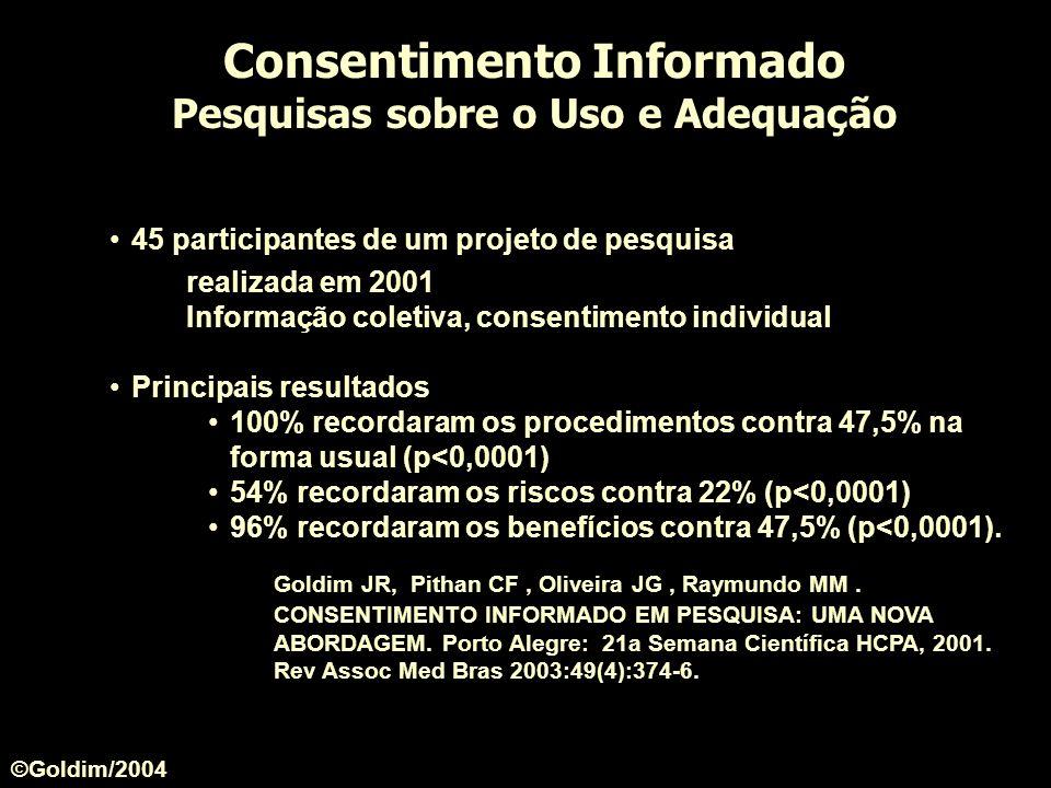 45 participantes de um projeto de pesquisa realizada em 2001 Informação coletiva, consentimento individual Principais resultados 100% recordaram os pr