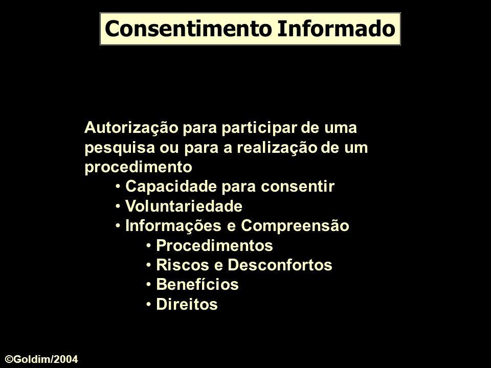 Consentimento Informado Autorização para participar de uma pesquisa ou para a realização de um procedimento Capacidade para consentir Voluntariedade I