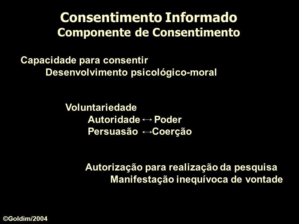 Consentimento Informado Componente de Consentimento Capacidade para consentir Desenvolvimento psicológico-moral Autorização para realização da pesquis