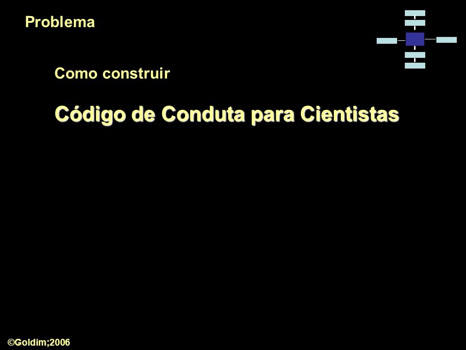 Problema Como construir Código de Conduta para Cientistas ©Goldim;2006