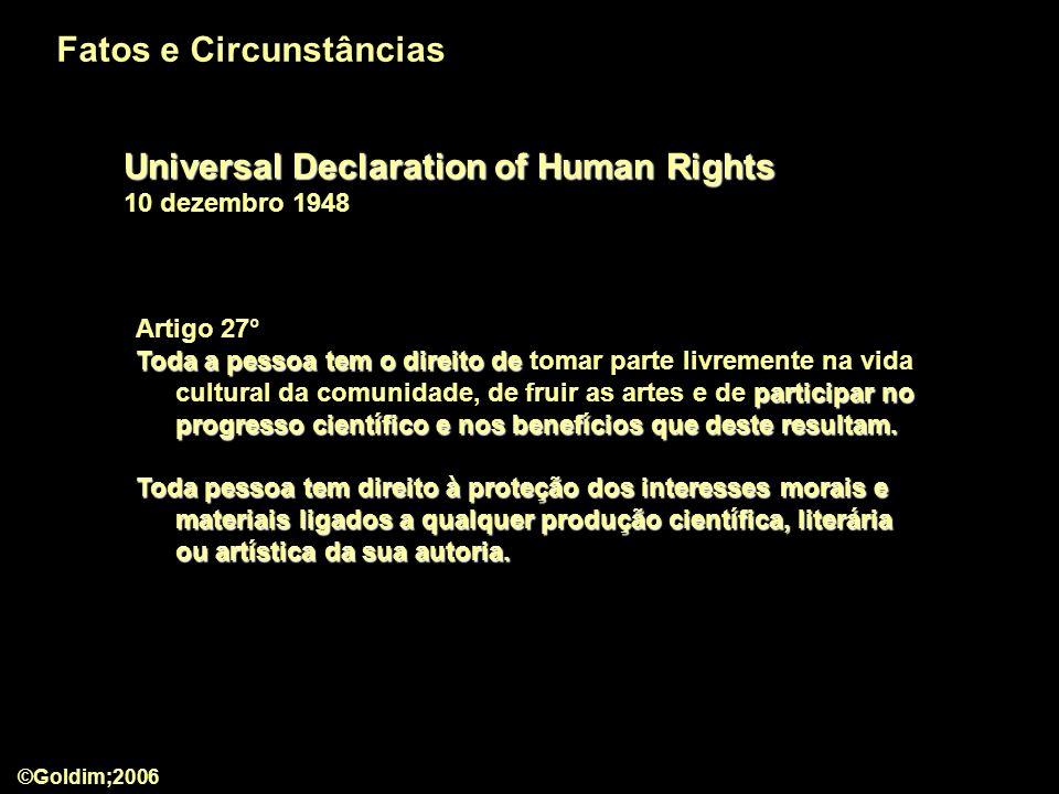 Universal Declaration of Human Rights Universal Declaration of Human Rights 10 dezembro 1948 Artigo 27° Toda a pessoa tem o direito de participar no progresso científico e nos benefícios que deste resultam.