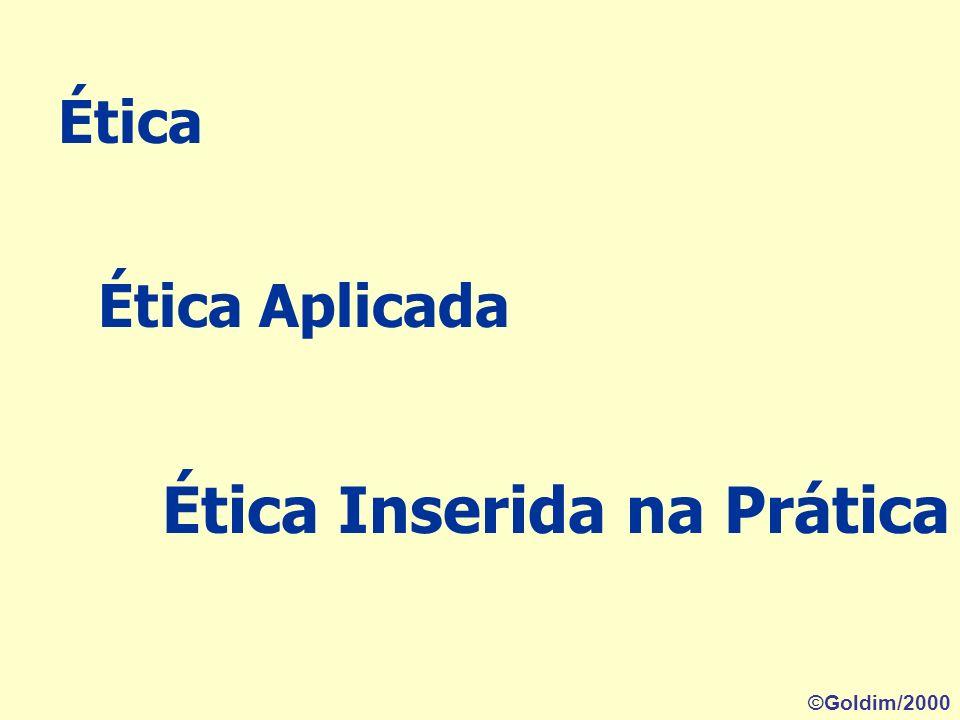 Ética Ética Aplicada Ética Inserida na Prática ©Goldim/2000