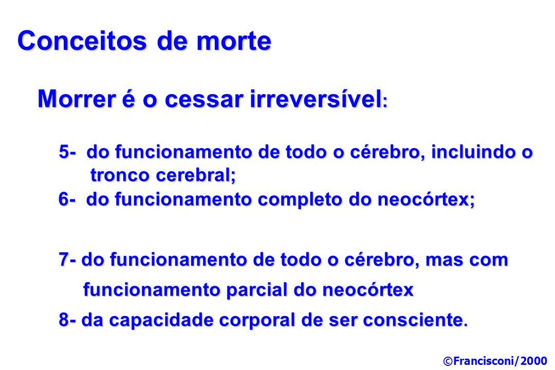 Morrer é o cessar irreversível : 5- do funcionamento de todo o cérebro, incluindo o tronco cerebral; tronco cerebral; 6- do funcionamento completo do neocórtex; 6- do funcionamento completo do neocórtex; 7- do funcionamento de todo o cérebro, mas com 8- da capacidade corporal de ser consciente.