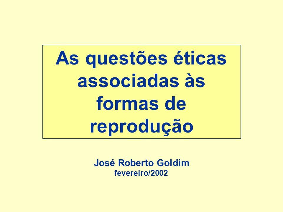 As questões éticas associadas às formas de reprodução José Roberto Goldim fevereiro/2002