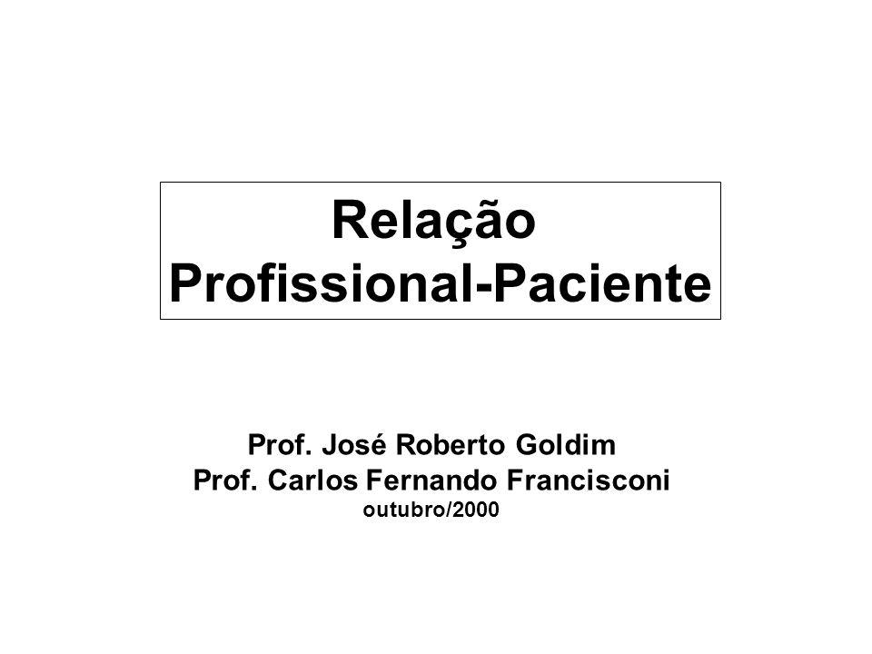 Relação Profissional-Paciente Prof.José Roberto Goldim Prof.