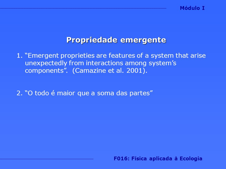 Propriedade emergente 1.Emergent proprieties are features of a system that arise unexpectedly from interactions among systems components.