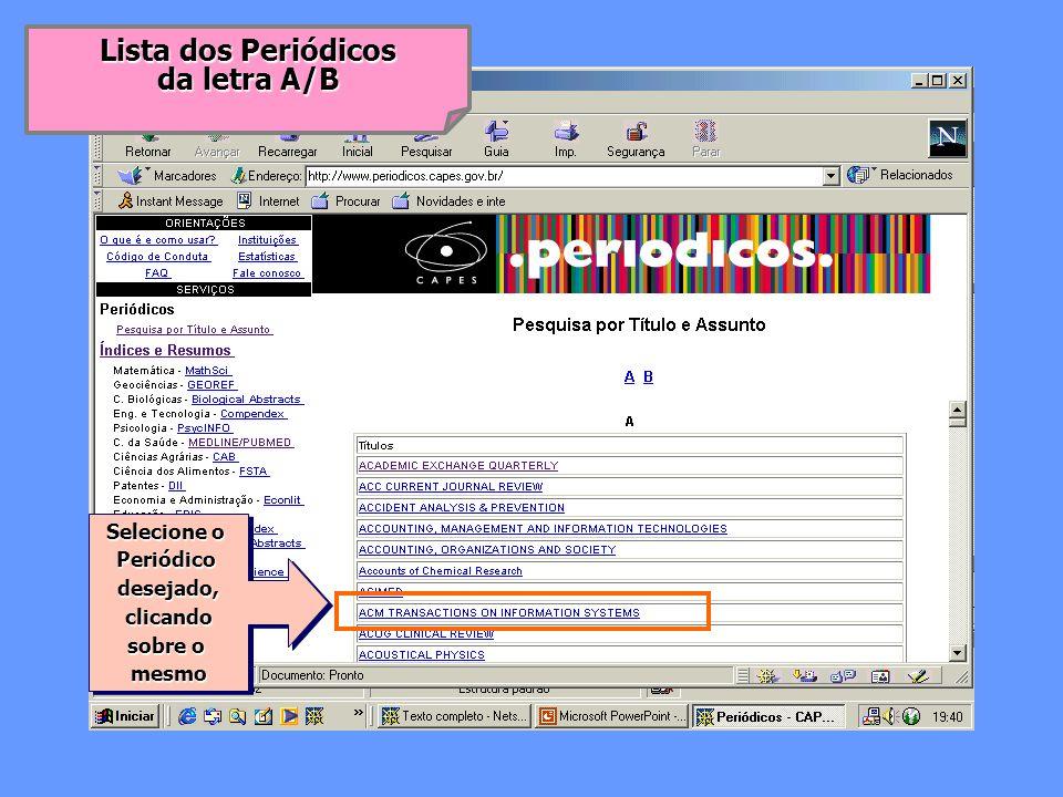 Selecione o Periódicodesejado,clicando sobre o mesmo Selecione o Periódicodesejado,clicando sobre o mesmo Lista dos Periódicos da letra A/B