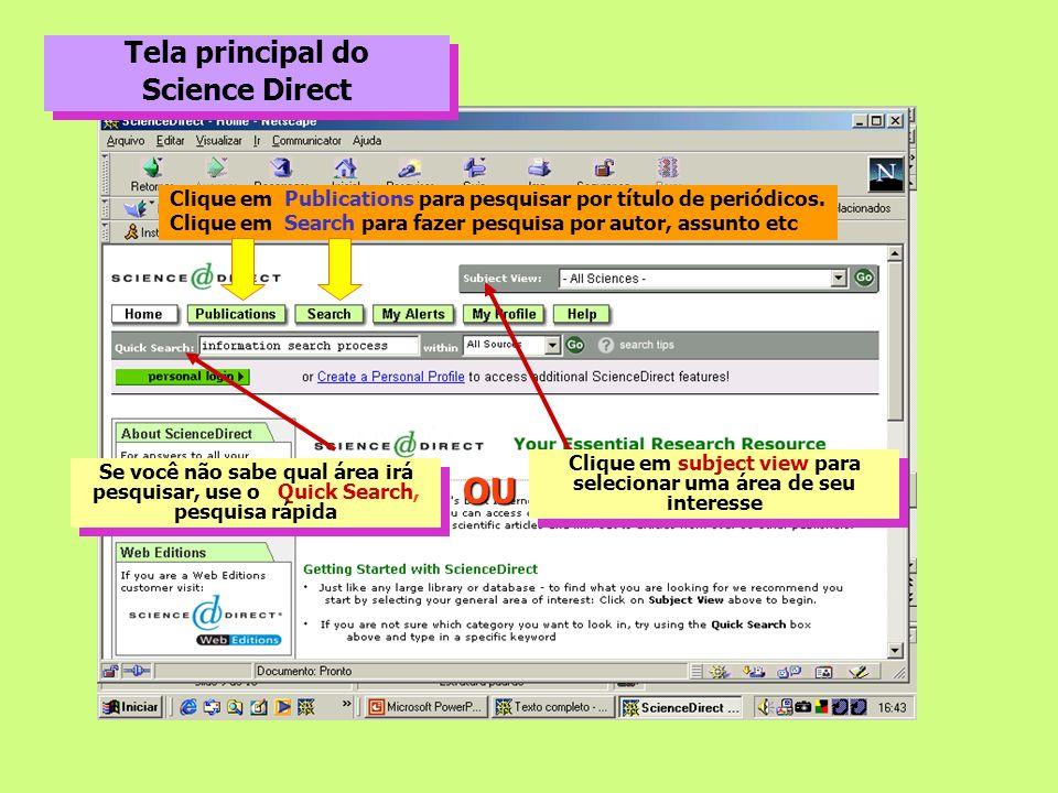 Tela principal do Science Direct Tela principal do Science Direct Clique em Publications para pesquisar por título de periódicos. Clique em Search par