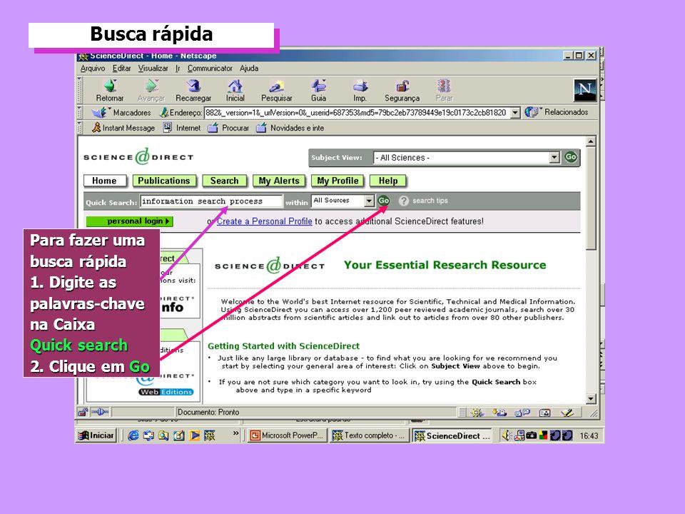 Busca rápida Busca rápida Para fazer uma busca rápida 1. Digite as palavras-chave na Caixa Quick search 2. Clique em Go