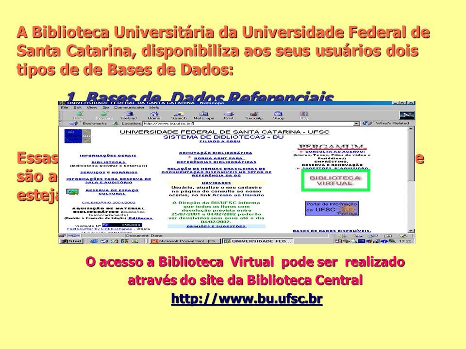 A Biblioteca Universitária da Universidade Federal de Santa Catarina, disponibiliza aos seus usuários dois tipos de de Bases de Dados: 1. Bases de Dad