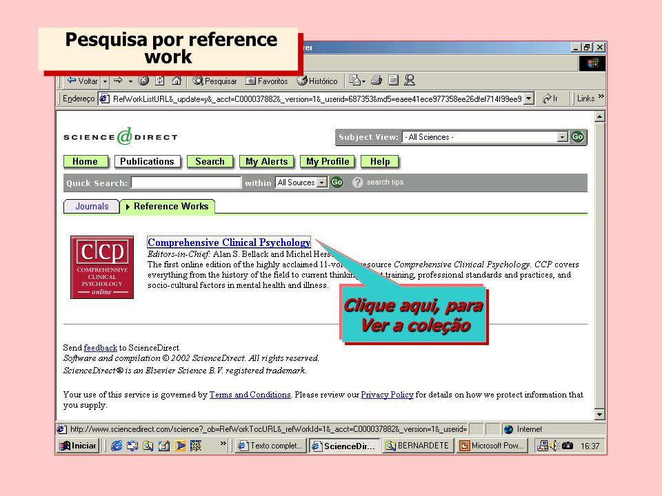 Pesquisa por reference work P e s q u i s a p o r r e f e r e n c e w o r k Clique aqui, para Ver a coleção