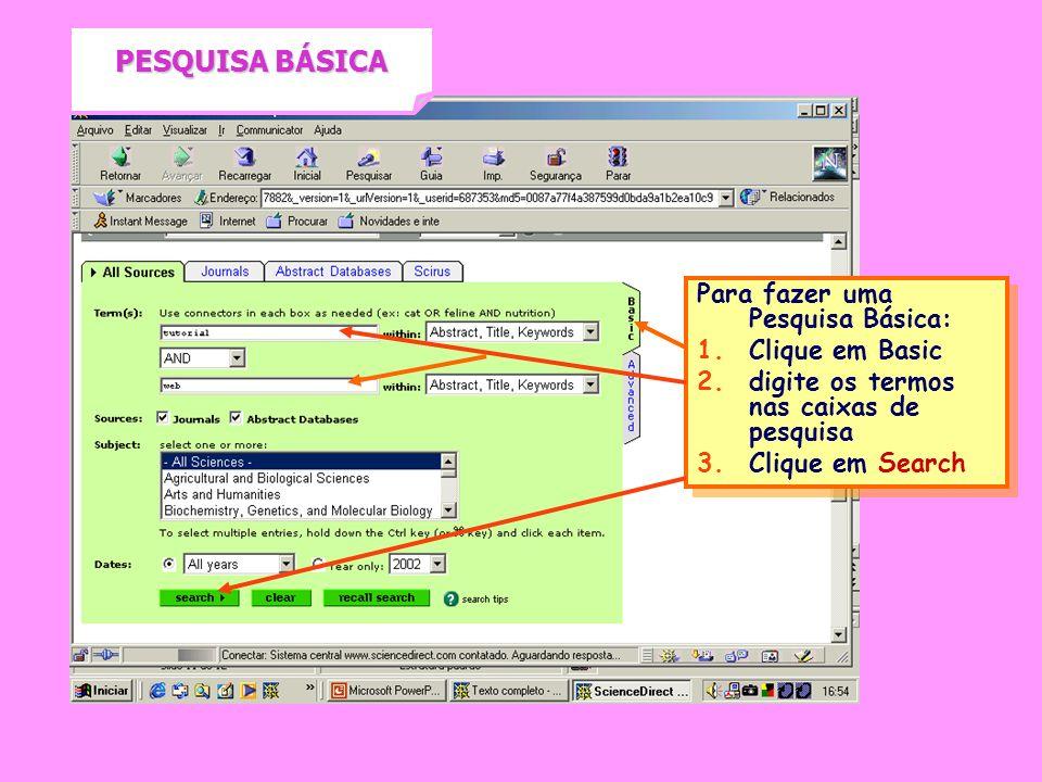 PESQUISA BÁSICA Para fazer uma Pesquisa Básica: 1. 1.Clique em Basic 2. 2.digite os termos nas caixas de pesquisa 3. 3.Clique em Search Para fazer uma