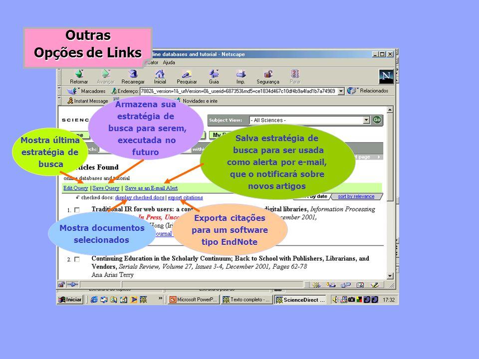 Outras Opções de Links Mostra última estratégia de busca Armazena sua estratégia de busca para serem, executada no futuro Salva estratégia de busca pa