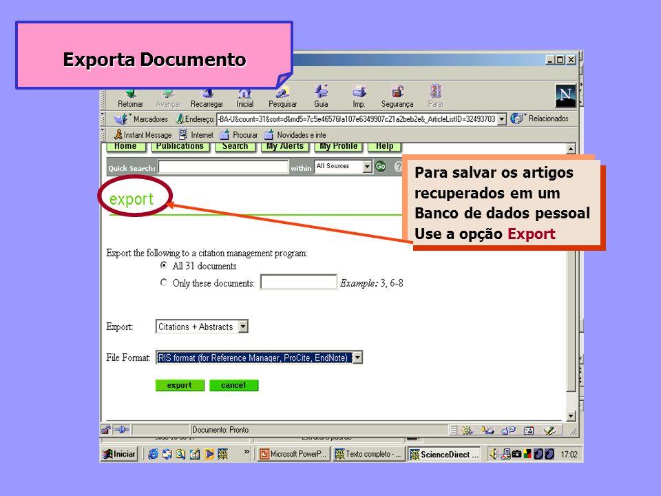 Exporta Documento Para salvar os artigos recuperados em um Banco de dados pessoal Use a opção Export