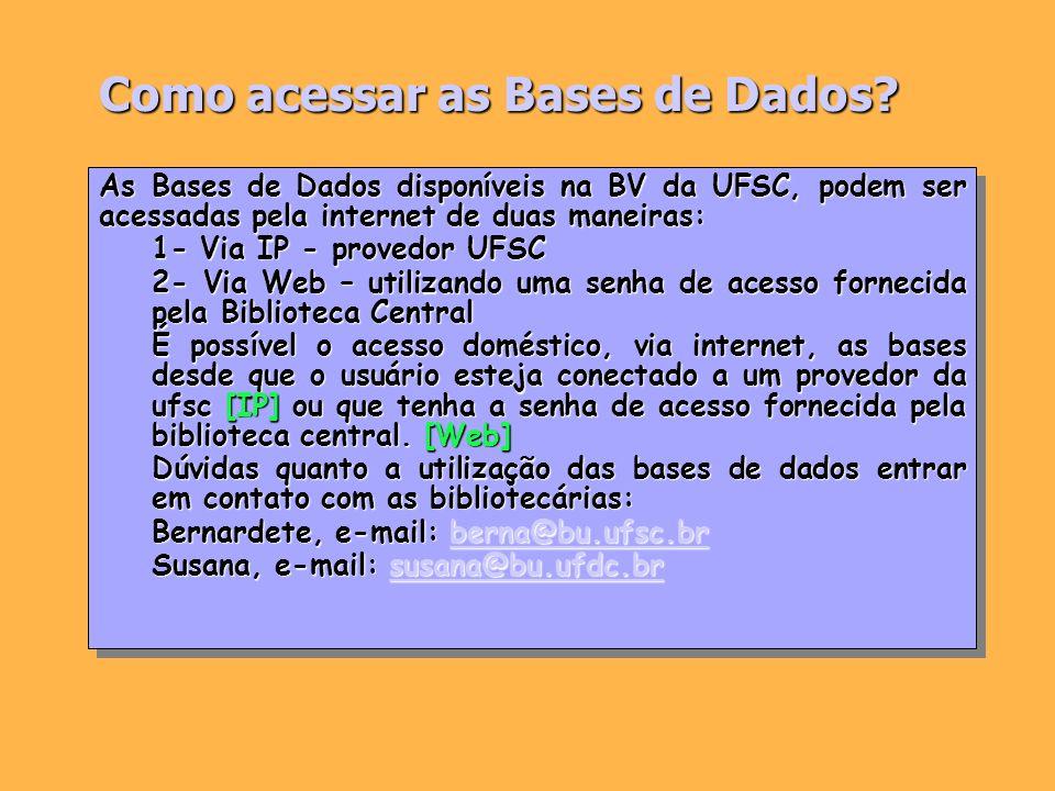 Como acessar as Bases de Dados? As Bases de Dados disponíveis na BV da UFSC, podem ser acessadas pela internet de duas maneiras: 1- Via IP - provedor