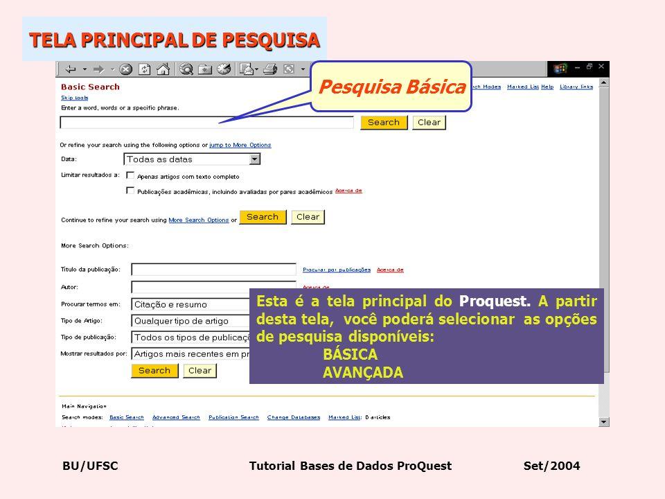 Esta é a tela principal do Proquest. A partir desta tela, você poderá selecionar as opções de pesquisa disponíveis: BÁSICA AVANÇADA TELA PRINCIPAL DE