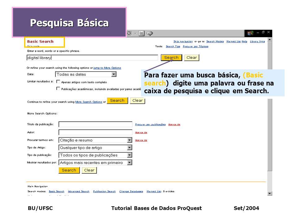BU/UFSC Tutorial Bases de Dados ProQuest Set/2004 Pesquisa Básica Para fazer uma busca básica, (Basic search) digite uma palavra ou frase na caixa de